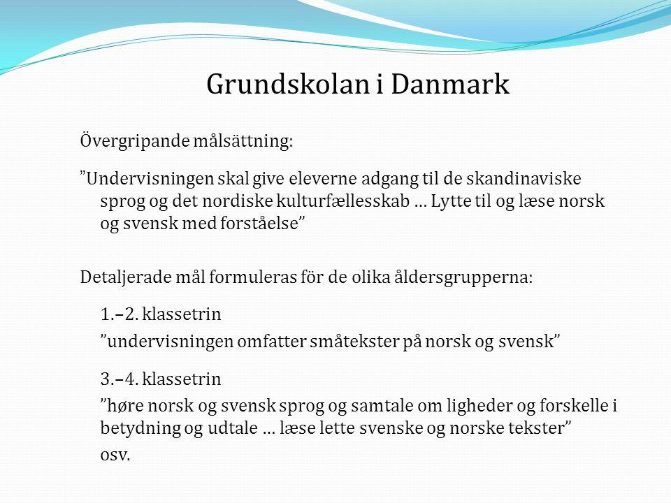 """Grundskolan i Danmark Övergripande målsättning: """" Undervisningen skal give eleverne adgang til de skandinaviske sprog og det nordiske kulturfællesskab"""