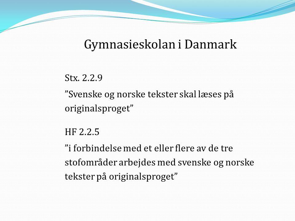 """Gymnasieskolan i Danmark Stx. 2.2.9 """"Svenske og norske tekster skal læses på originalsproget"""" HF 2.2.5 """"i forbindelse med et eller flere av de tre sto"""