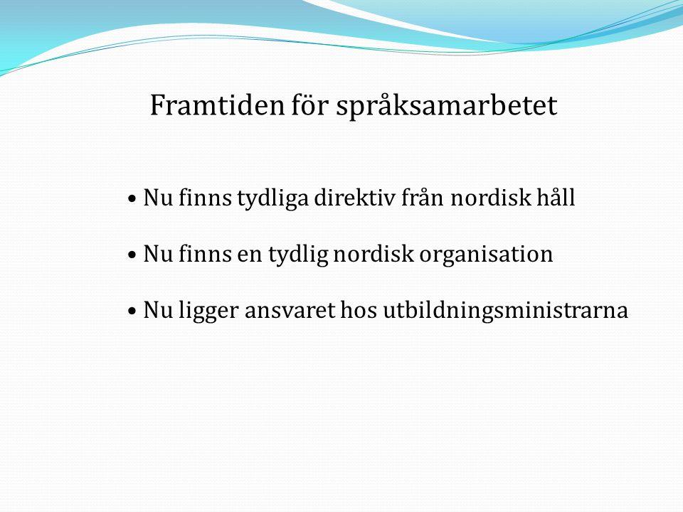 • Nu finns tydliga direktiv från nordisk håll • Nu finns en tydlig nordisk organisation • Nu ligger ansvaret hos utbildningsministrarna Framtiden för