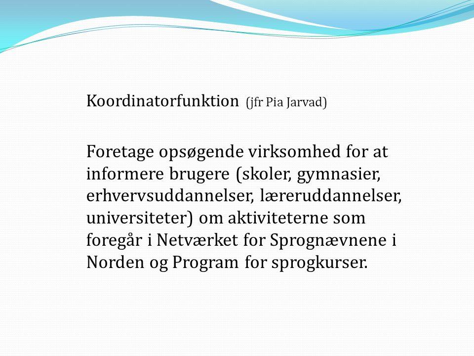 Koordinatorfunktion (jfr Pia Jarvad) Foretage opsøgende virksomhed for at informere brugere (skoler, gymnasier, erhvervsuddannelser, læreruddannelser,