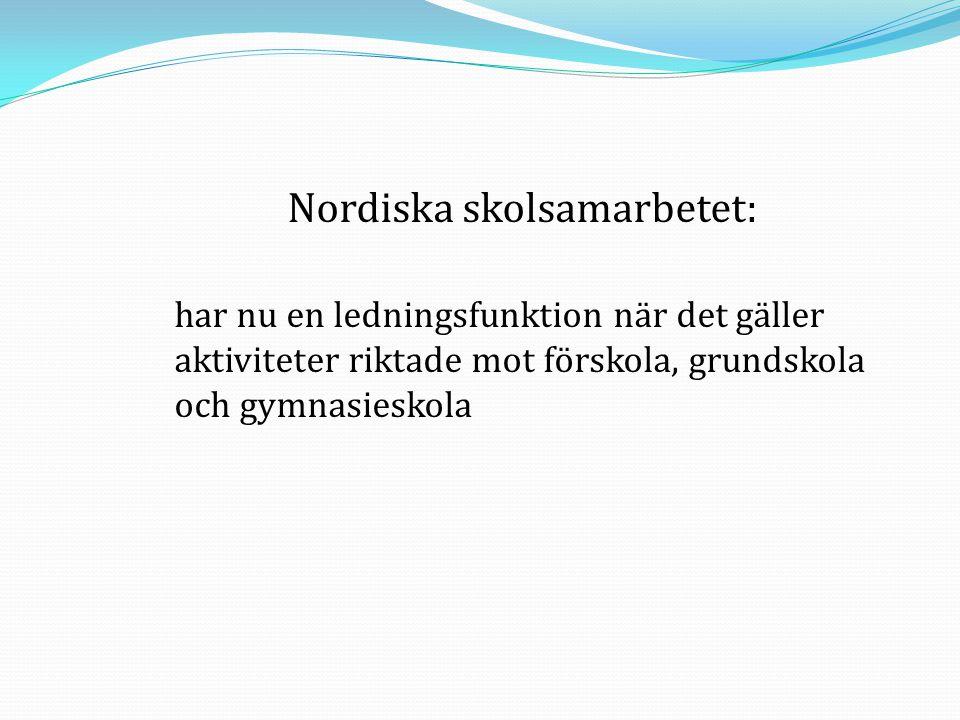 Nordiska skolsamarbetet: har nu en ledningsfunktion när det gäller aktiviteter riktade mot förskola, grundskola och gymnasieskola