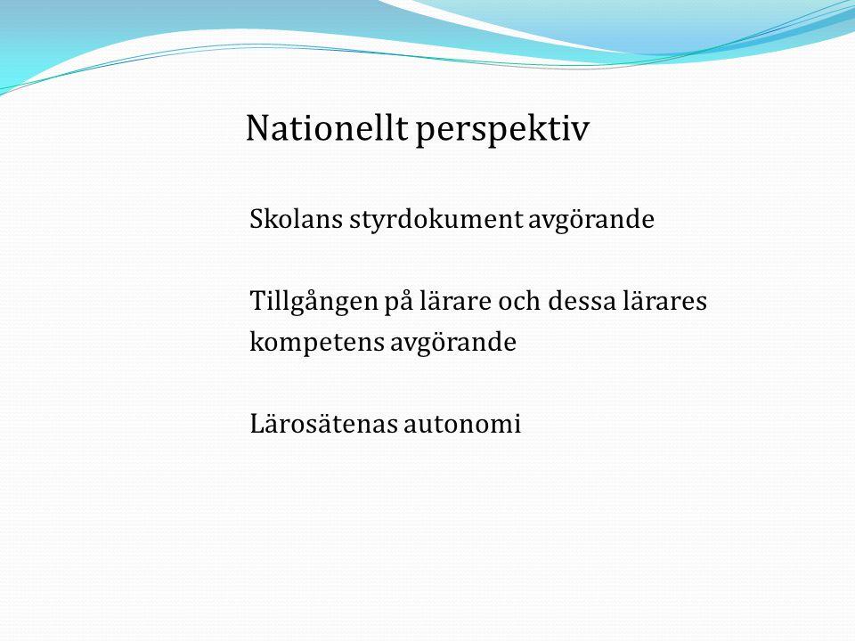 Skolans styrdokument avgörande Tillgången på lärare och dessa lärares kompetens avgörande Lärosätenas autonomi Nationellt perspektiv