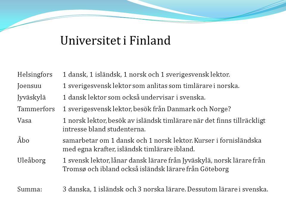 Helsingfors1 dansk, 1 isländsk, 1 norsk och 1 sverigesvensk lektor. Joensuu1 sverigesvensk lektor som anlitas som timlärare i norska. Jyväskylä1 dansk