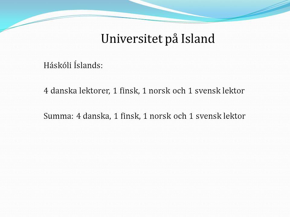 Háskóli Íslands: 4 danska lektorer, 1 finsk, 1 norsk och 1 svensk lektor Summa: 4 danska, 1 finsk, 1 norsk och 1 svensk lektor