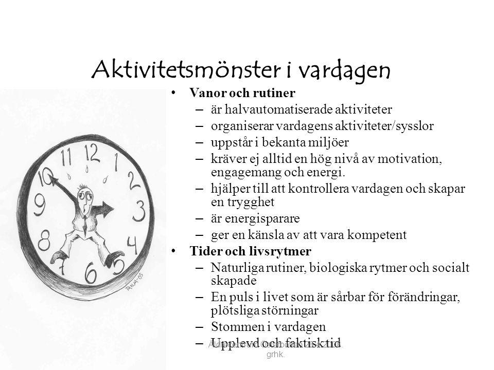 Aktivitetsmönster i vardagen • Vanor och rutiner – är halvautomatiserade aktiviteter – organiserar vardagens aktiviteter/sysslor – uppstår i bekanta m