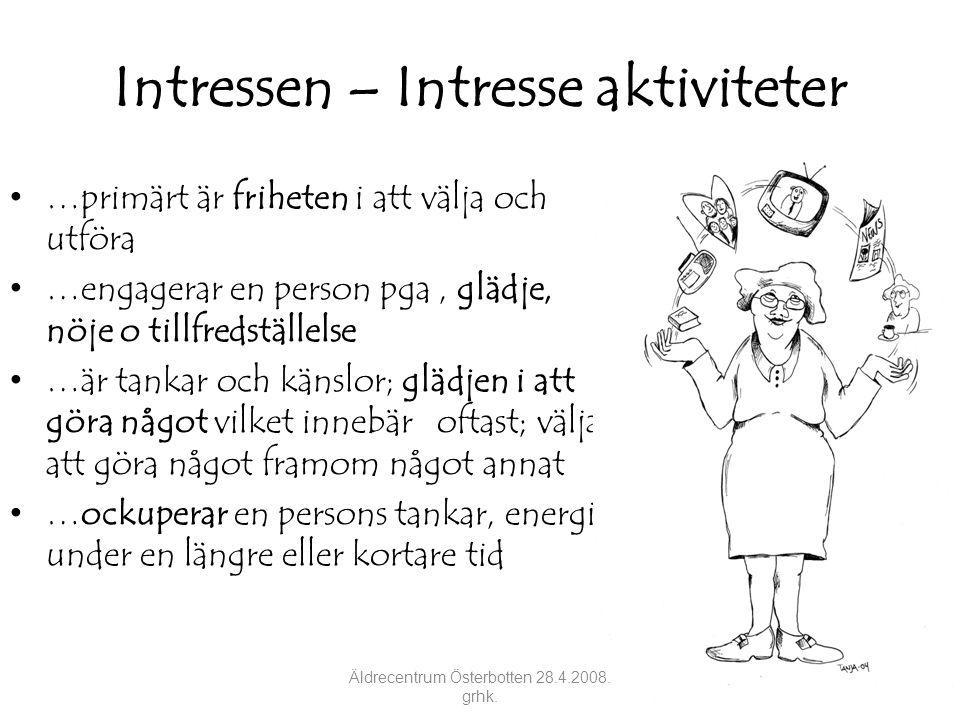 Intressen – Intresse aktiviteter • …primärt är friheten i att välja och utföra • …engagerar en person pga, glädje, nöje o tillfredställelse • …är tank