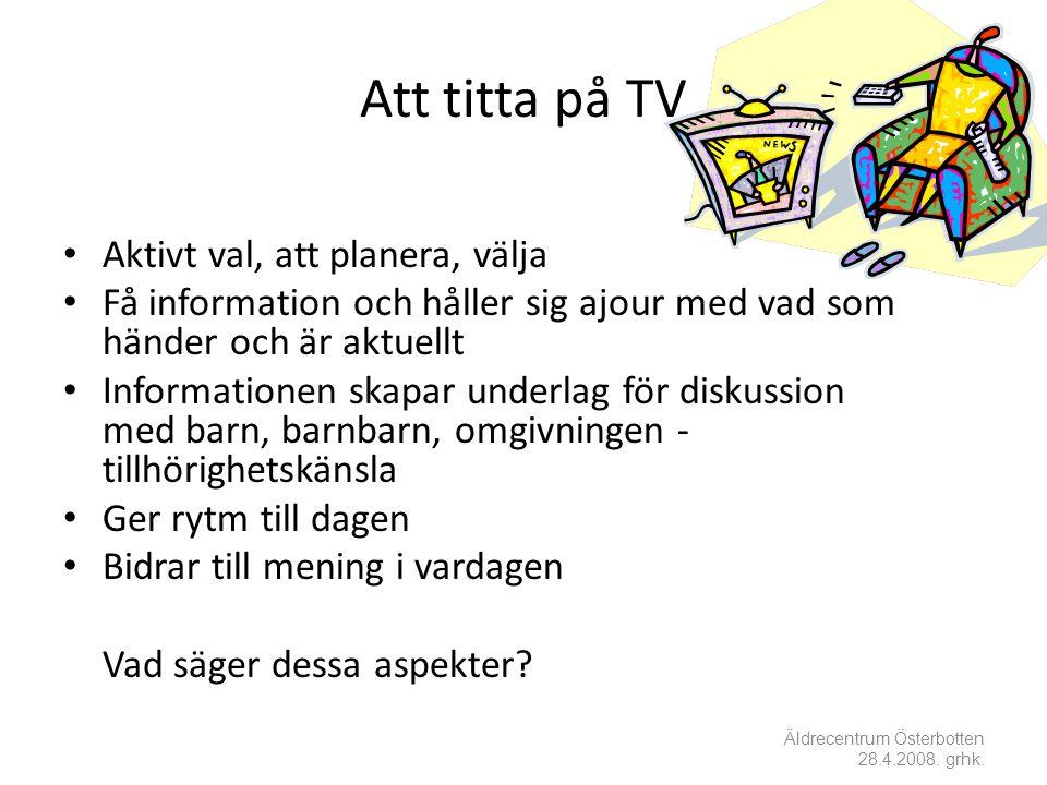 Att titta på TV • Aktivt val, att planera, välja • Få information och håller sig ajour med vad som händer och är aktuellt • Informationen skapar under