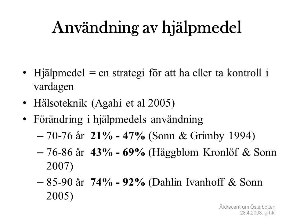Användning av hjälpmedel • Hjälpmedel = en strategi för att ha eller ta kontroll i vardagen • Hälsoteknik (Agahi et al 2005) • Förändring i hjälpmedels användning – 70-76 år 21% - 47% (Sonn & Grimby 1994) – 76-86 år 43% - 69% (Häggblom Kronlöf & Sonn 2007) – 85-90 år 74% - 92% (Dahlin Ivanhoff & Sonn 2005) Äldrecentrum Österbotten 28.4.2008.
