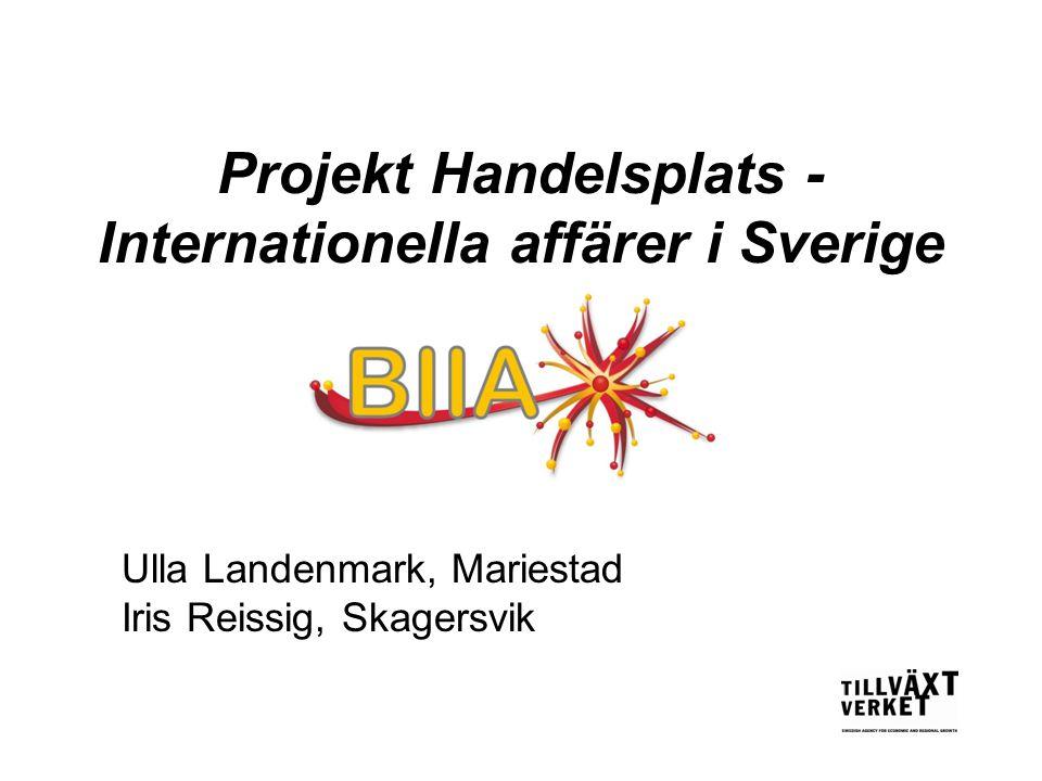 Projekt Handelsplats - Internationella affärer i Sverige Ulla Landenmark, Mariestad Iris Reissig, Skagersvik
