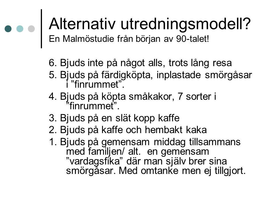 Alternativ utredningsmodell? En Malmöstudie från början av 90-talet! 6. Bjuds inte på något alls, trots lång resa 5. Bjuds på färdigköpta, inplastade