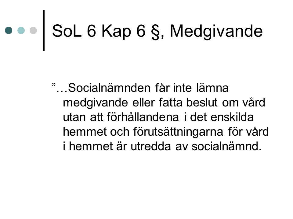 """SoL 6 Kap 6 §, Medgivande """"…Socialnämnden får inte lämna medgivande eller fatta beslut om vård utan att förhållandena i det enskilda hemmet och föruts"""