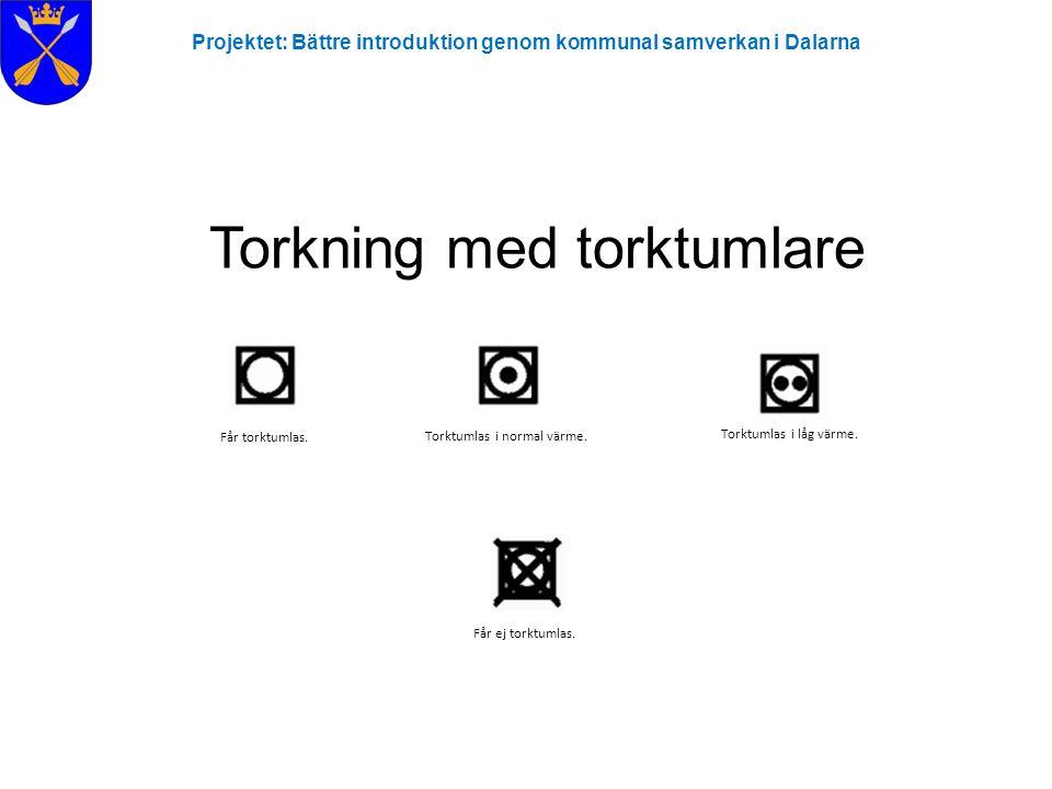 Torkning med torktumlare Projektet: Bättre introduktion genom kommunal samverkan i Dalarna Får torktumlas. Torktumlas i normal värme. Torktumlas i låg