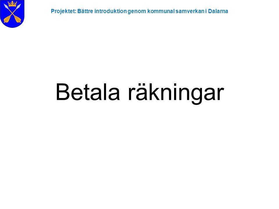 Projektet: Bättre introduktion genom kommunal samverkan i Dalarna Betala räkningar