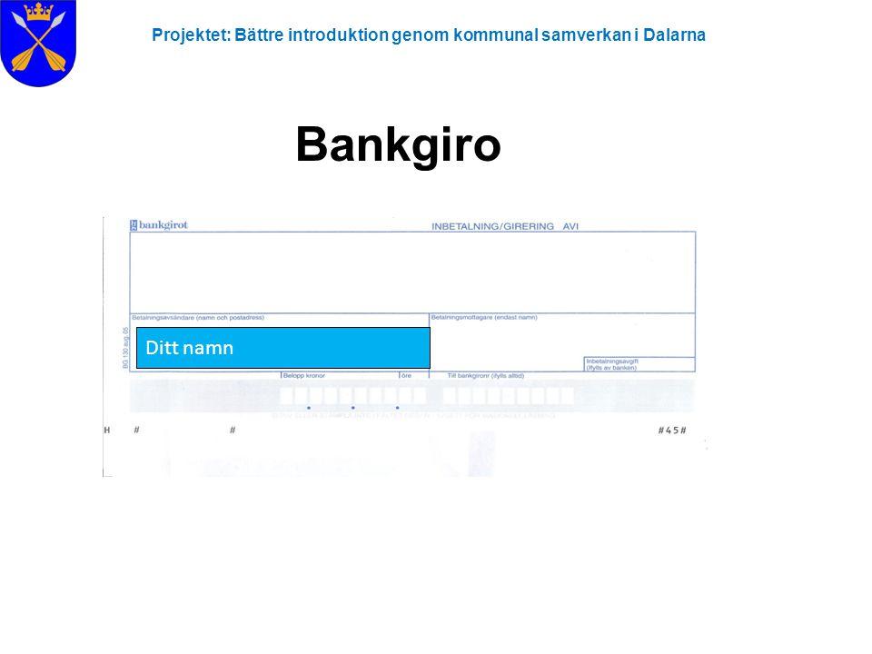 Projektet: Bättre introduktion genom kommunal samverkan i Dalarna Bankgiro Ditt namn