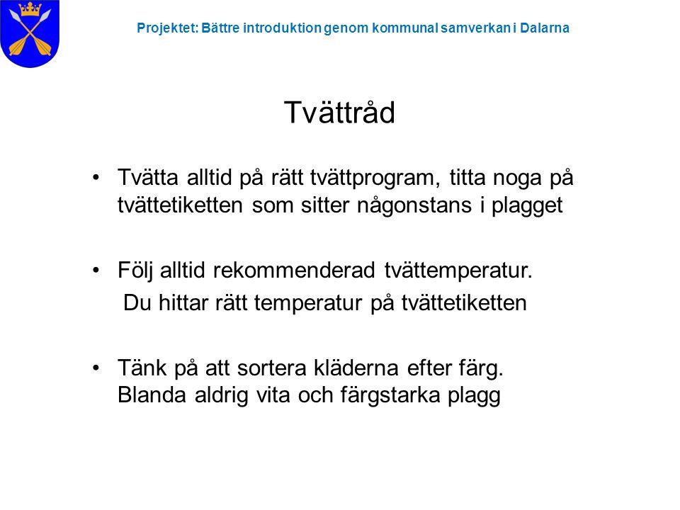 Projektet: Bättre introduktion genom kommunal samverkan i Dalarna •Tvätta alltid på rätt tvättprogram, titta noga på tvättetiketten som sitter någonst