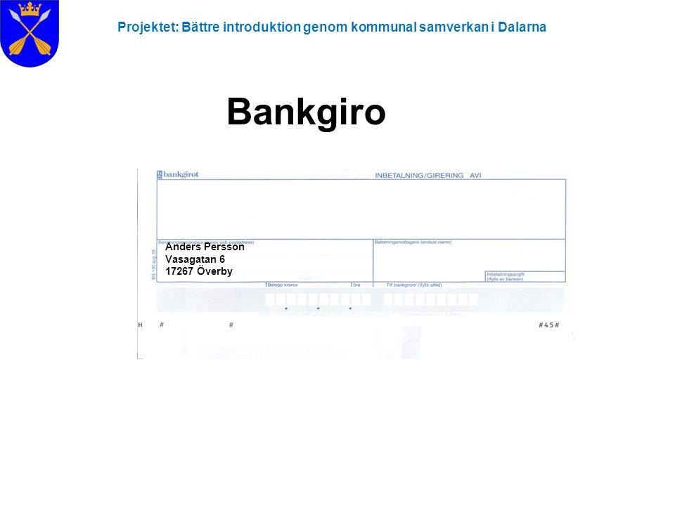 Projektet: Bättre introduktion genom kommunal samverkan i Dalarna Bankgiro Anders Persson Vasagatan 6 17267 Överby