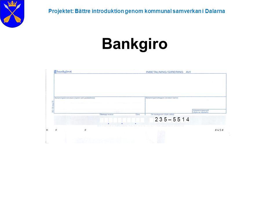 Projektet: Bättre introduktion genom kommunal samverkan i Dalarna Bankgiro 2 3 5 – 5 5 1 4