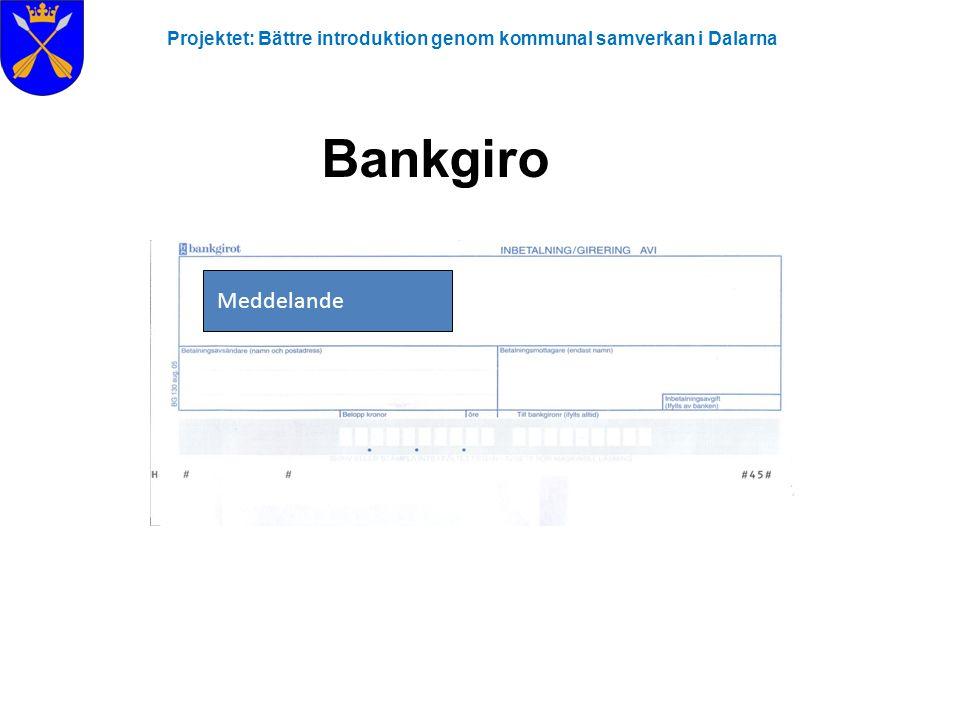Projektet: Bättre introduktion genom kommunal samverkan i Dalarna Bankgiro Meddelande
