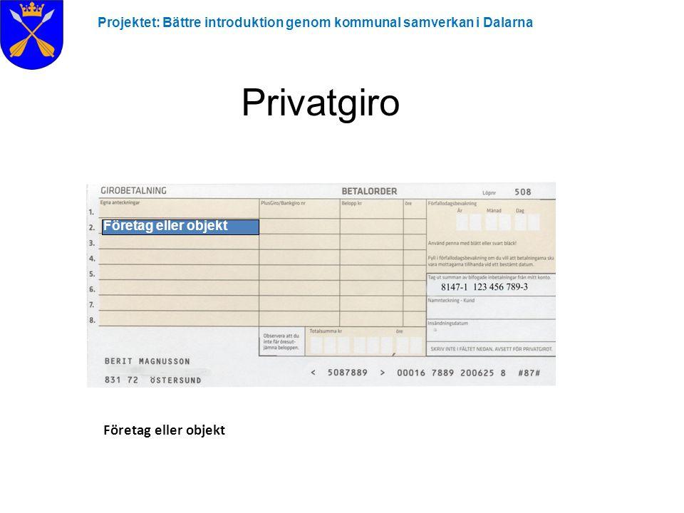 Företag eller objekt Projektet: Bättre introduktion genom kommunal samverkan i Dalarna Privatgiro Företag eller objekt