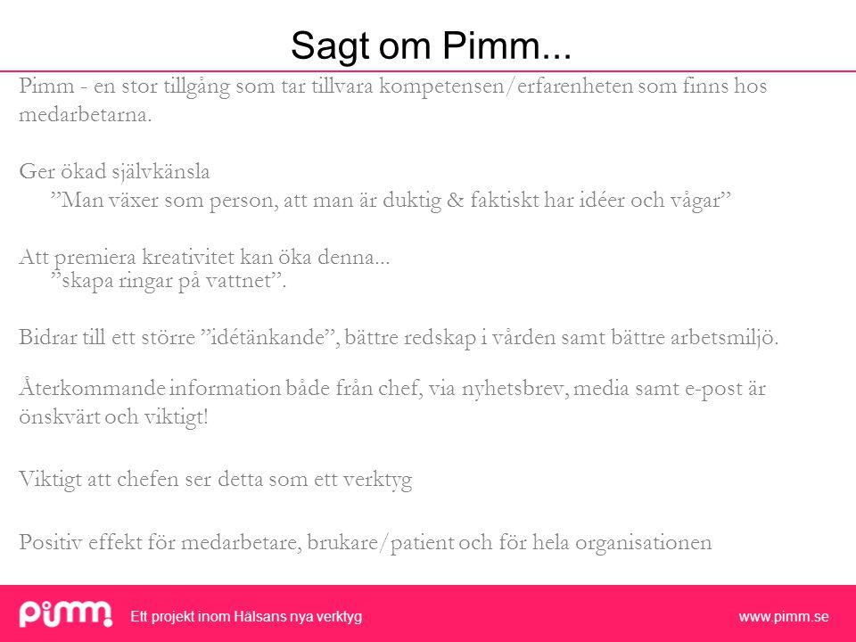 Ett projekt inom Hälsans nya verktyg www.pimm.se Sagt om Pimm...