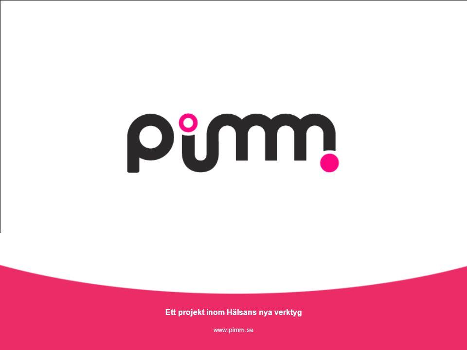 Ett projekt inom Hälsans nya verktyg www.pimm.se Ett projekt inom Hälsans nya verktyg www.pimm.se