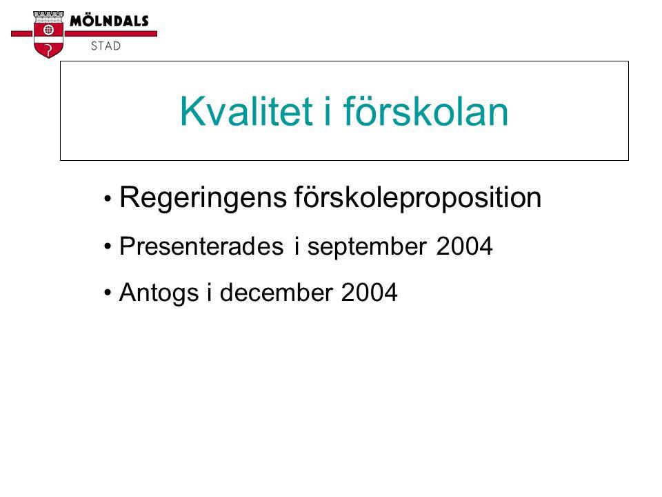Kvalitet i förskolan • Regeringens förskoleproposition • Presenterades i september 2004 • Antogs i december 2004