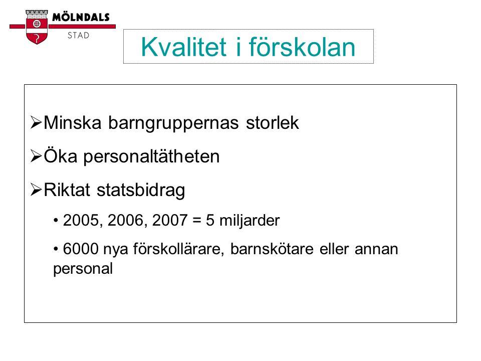 Kvalitet i förskolan  Minska barngruppernas storlek  Öka personaltätheten  Riktat statsbidrag • 2005, 2006, 2007 = 5 miljarder • 6000 nya förskollä