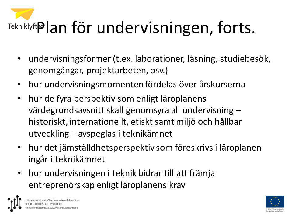 Plan för undervisningen, forts. • undervisningsformer (t.ex. laborationer, läsning, studiebesök, genomgångar, projektarbeten, osv.) • hur undervisning