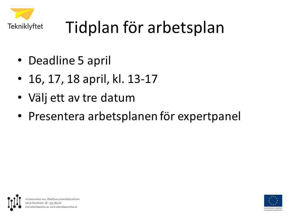Tidplan för arbetsplan • Deadline 5 april • 16, 17, 18 april, kl. 13-17 • Välj ett av tre datum • Presentera arbetsplanen för expertpanel
