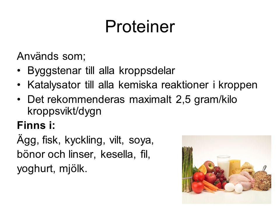 Proteiner Används som; •Byggstenar till alla kroppsdelar •Katalysator till alla kemiska reaktioner i kroppen •Det rekommenderas maximalt 2,5 gram/kilo