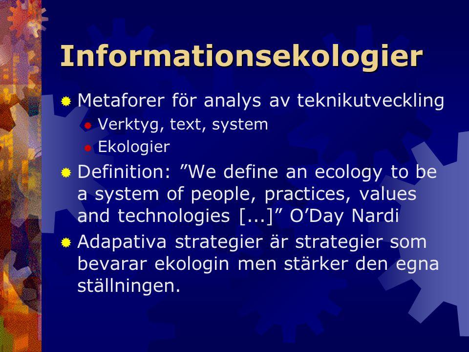 """Informationsekologier  Metaforer för analys av teknikutveckling  Verktyg, text, system  Ekologier  Definition: """"We define an ecology to be a syste"""
