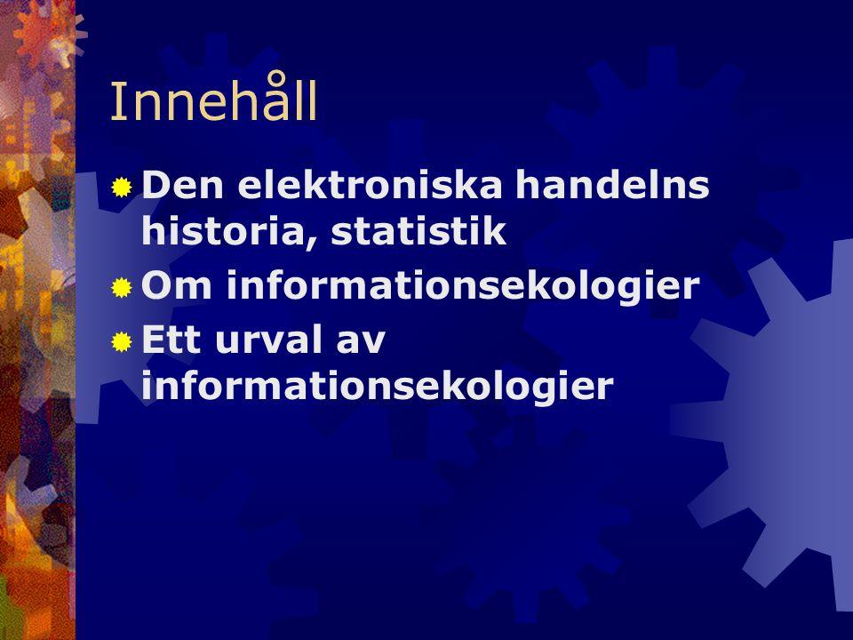Innehåll  Den elektroniska handelns historia, statistik  Om informationsekologier  Ett urval av informationsekologier