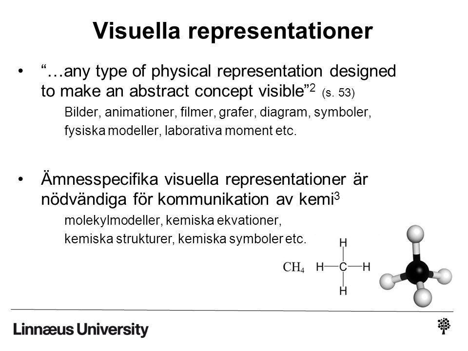 Elevers meningskapande med hjälp av representationer •Visuella representationer kan underlätta lärande av kemi 4,5,6,7 •Men elever kan ha svårigheter att tolka representationer 8 –Fokuserar på ytliga egenskaper, t.ex.