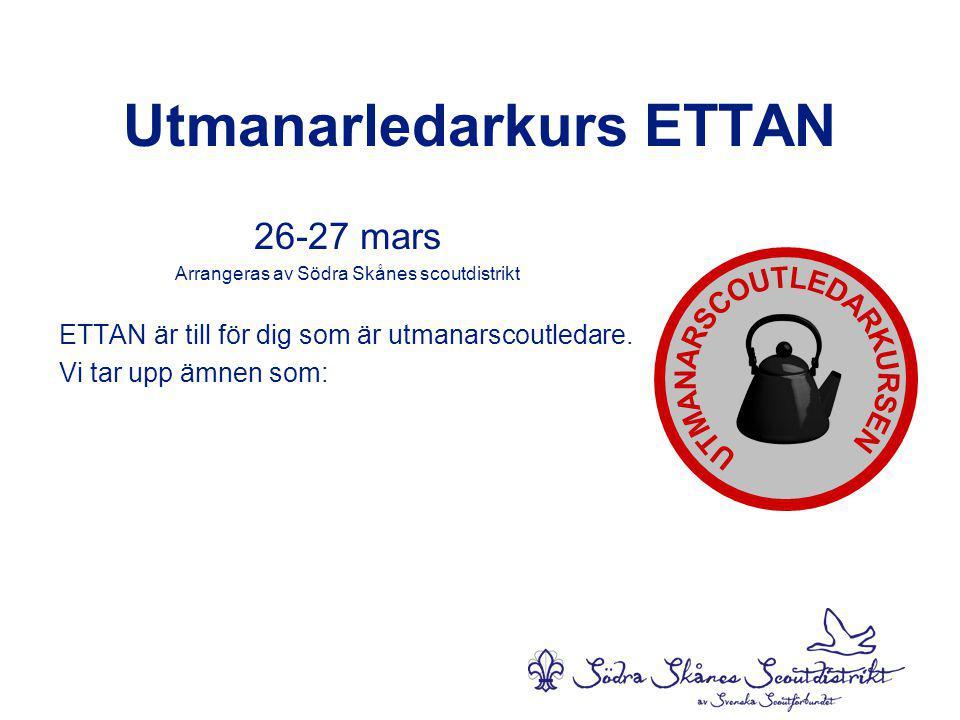 Utmanarledarkurs ETTAN 26-27 mars Arrangeras av Södra Skånes scoutdistrikt ETTAN är till för dig som är utmanarscoutledare.