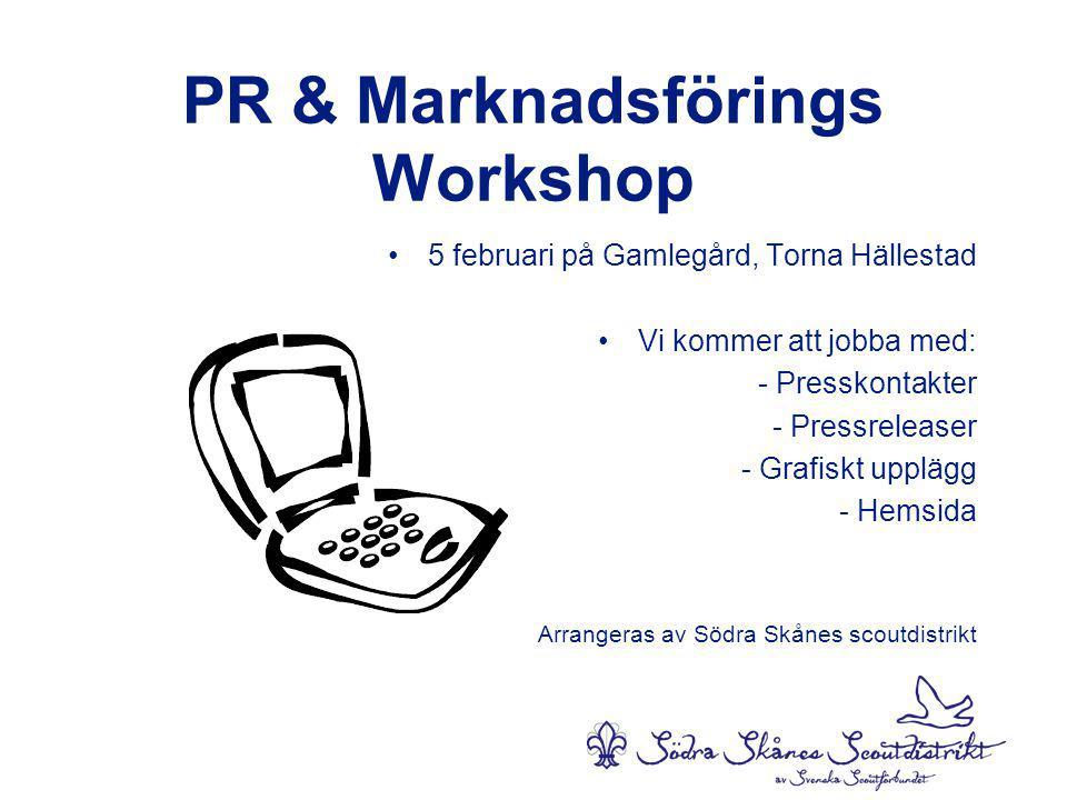 PR & Marknadsförings Workshop •5 februari på Gamlegård, Torna Hällestad •Vi kommer att jobba med: - Presskontakter - Pressreleaser - Grafiskt upplägg - Hemsida Arrangeras av Södra Skånes scoutdistrikt
