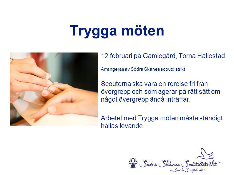 Trygga möten 12 februari på Gamlegård, Torna Hällestad Arrangeras av Södra Skånes scoutdistrikt Scouterna ska vara en rörelse fri från övergrepp och som agerar på rätt sätt om något övergrepp ändå inträffar.