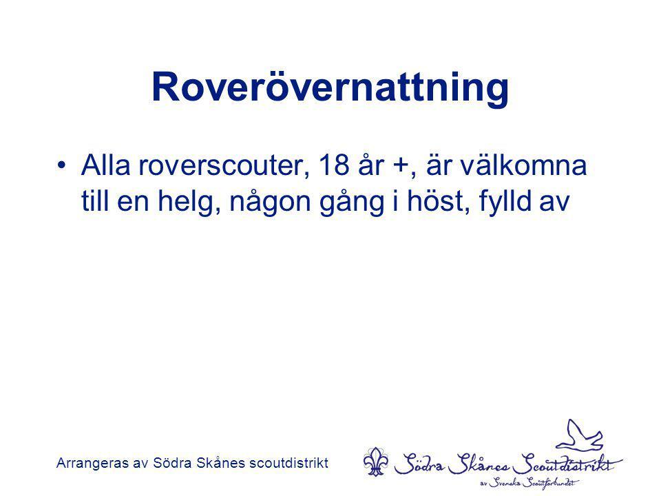 Roverövernattning •Alla roverscouter, 18 år +, är välkomna till en helg, någon gång i höst, fylld av Arrangeras av Södra Skånes scoutdistrikt