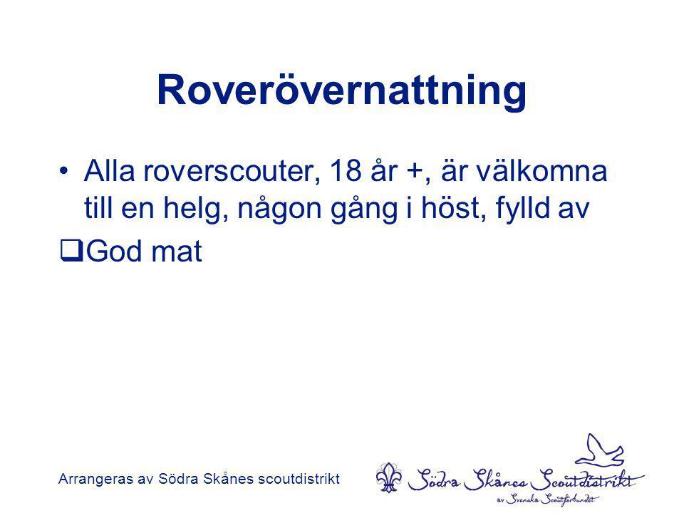 Roverövernattning •Alla roverscouter, 18 år +, är välkomna till en helg, någon gång i höst, fylld av  God mat Arrangeras av Södra Skånes scoutdistrikt