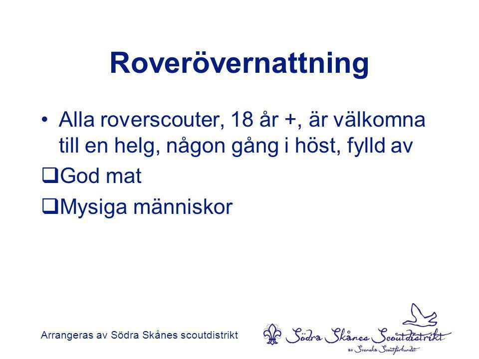 Roverövernattning •Alla roverscouter, 18 år +, är välkomna till en helg, någon gång i höst, fylld av  God mat  Mysiga människor Arrangeras av Södra Skånes scoutdistrikt