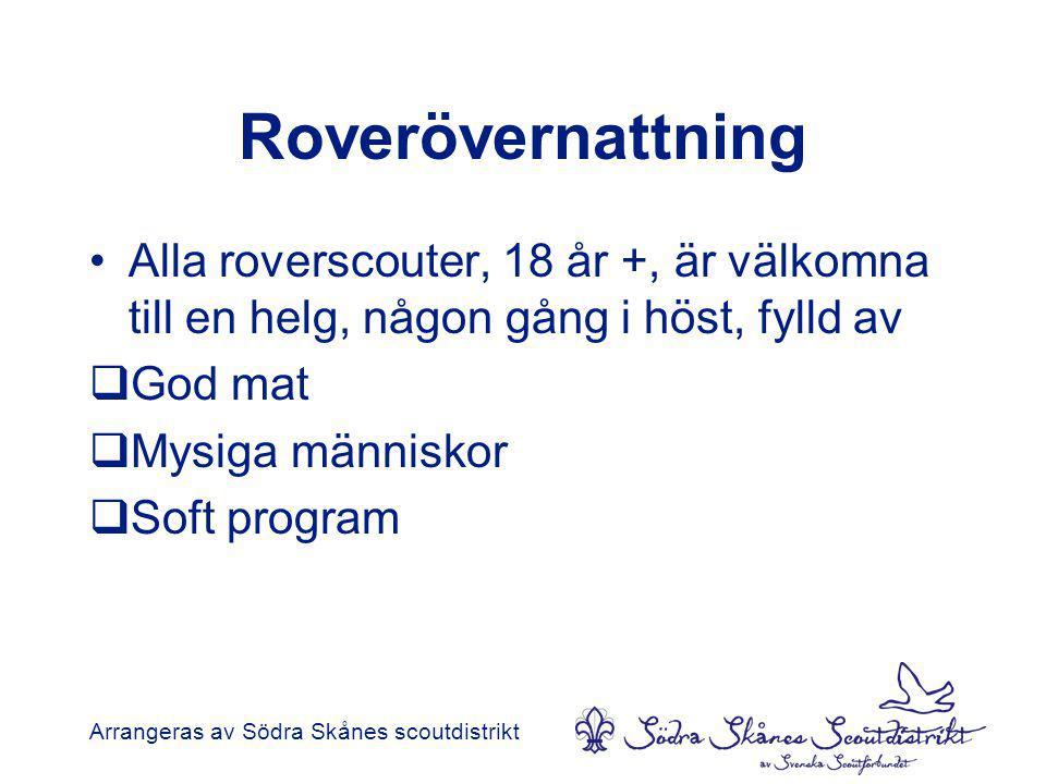 Roverövernattning •Alla roverscouter, 18 år +, är välkomna till en helg, någon gång i höst, fylld av  God mat  Mysiga människor  Soft program Arrangeras av Södra Skånes scoutdistrikt