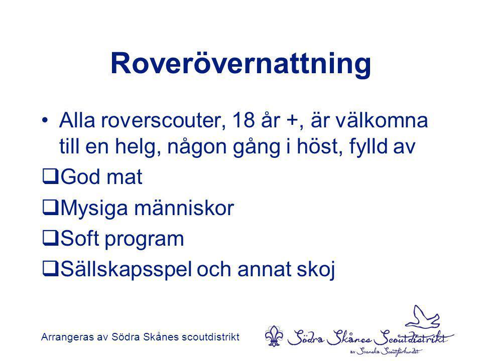 Roverövernattning •Alla roverscouter, 18 år +, är välkomna till en helg, någon gång i höst, fylld av  God mat  Mysiga människor  Soft program  Sällskapsspel och annat skoj Arrangeras av Södra Skånes scoutdistrikt