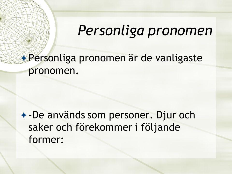 Personliga pronomen  Personliga pronomen är de vanligaste pronomen.  -De används som personer. Djur och saker och förekommer i följande former: