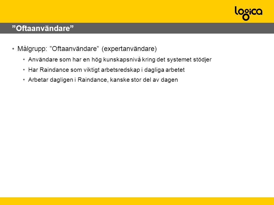 Oftaanvändare •Målgrupp: Oftaanvändare (expertanvändare) •Användare som har en hög kunskapsnivå kring det systemet stödjer •Har Raindance som viktigt arbetsredskap i dagliga arbetet •Arbetar dagligen i Raindance, kanske stor del av dagen