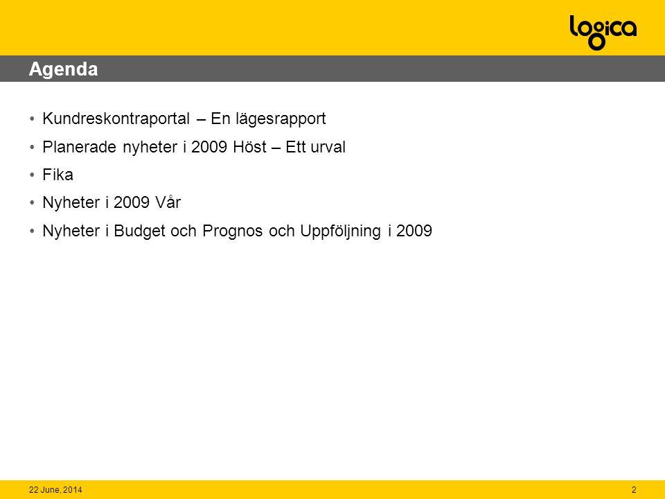 Agenda •Kundreskontraportal – En lägesrapport •Planerade nyheter i 2009 Höst – Ett urval •Fika •Nyheter i 2009 Vår •Nyheter i Budget och Prognos och Uppföljning i 2009 222 June, 2014