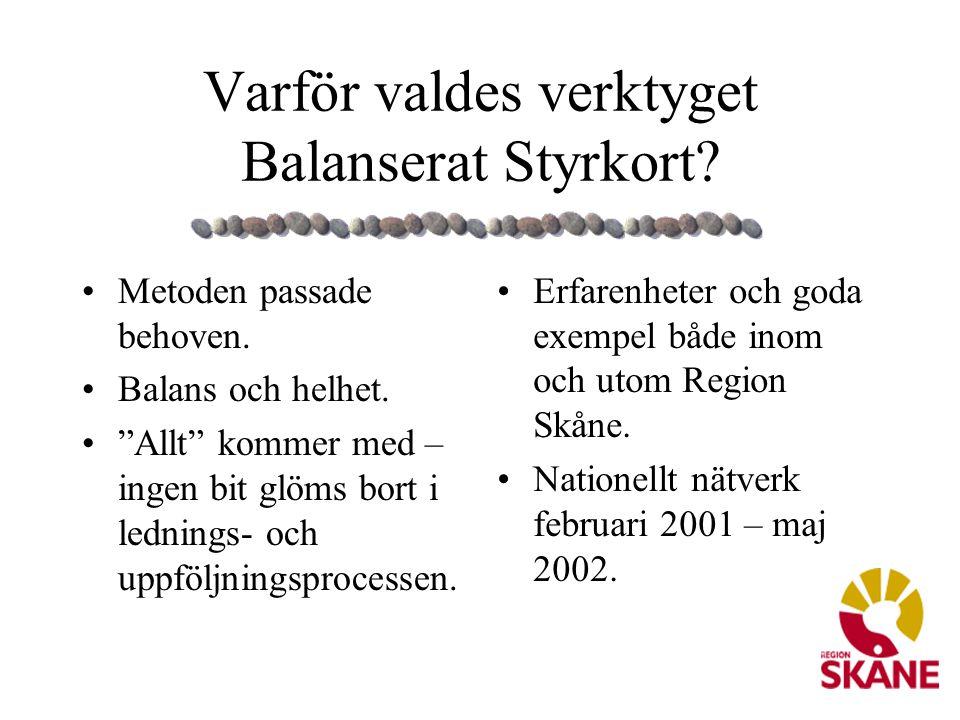 """Varför valdes verktyget Balanserat Styrkort? •Metoden passade behoven. •Balans och helhet. •""""Allt"""" kommer med – ingen bit glöms bort i lednings- och u"""