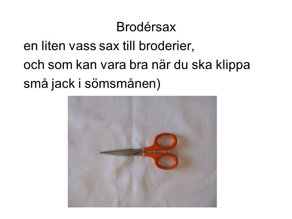 Brodérsax en liten vass sax till broderier, och som kan vara bra när du ska klippa små jack i sömsmånen)