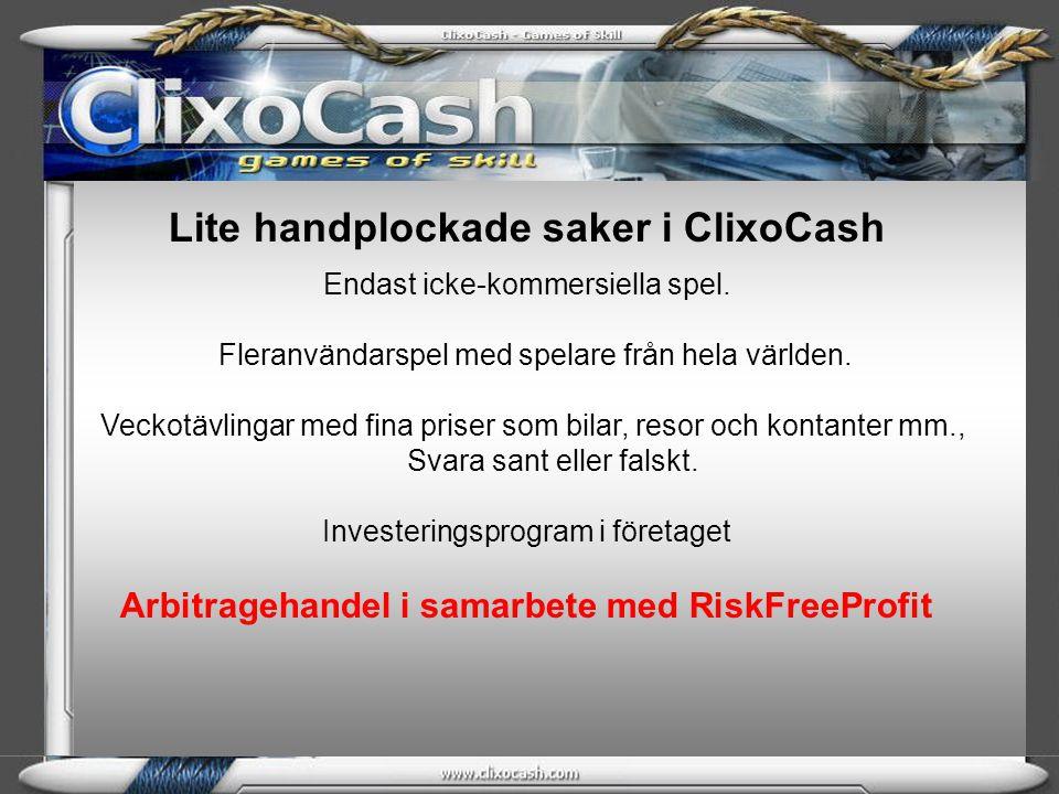 ClixoCash (Spel & nöjesportal) RiskFreeProfit (Sportarbitrage handel) RiskFreePool (Investeringspool) Specialavtal RiskFreePool $1500 Clixo medlem får investera $1500 direkt 1.Bli aktiv ClixoCash medlem 2.Betala RiskFreeProfit licens 3.Starta RiskFreePool Konto