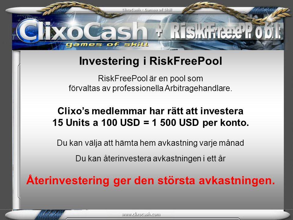 Investering i RiskFreePool RiskFreePool är en pool som förvaltas av professionella Arbitragehandlare. Clixo's medlemmar har rätt att investera 15 Unit