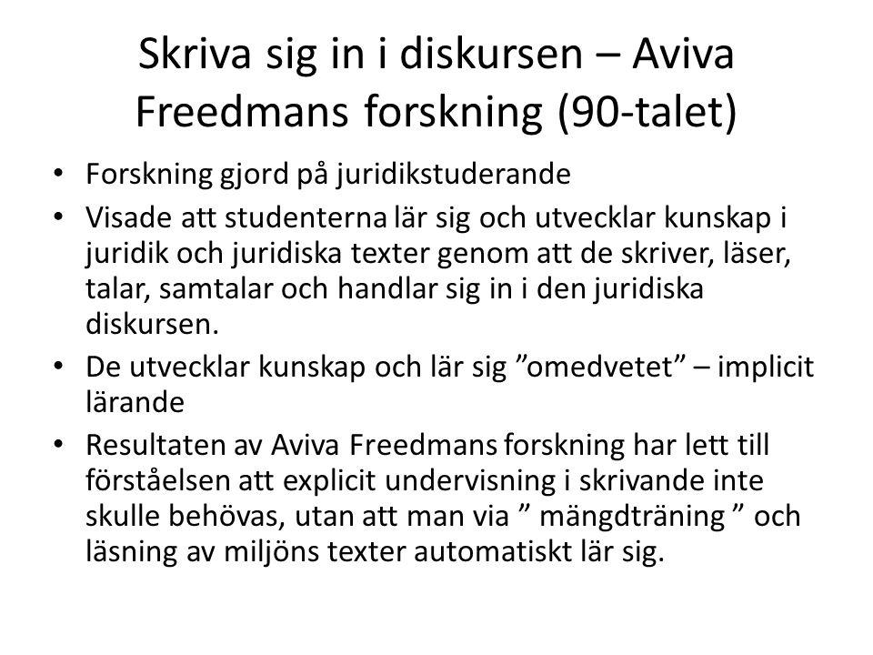 Skriva sig in i diskursen – Aviva Freedmans forskning (90-talet) • Forskning gjord på juridikstuderande • Visade att studenterna lär sig och utvecklar