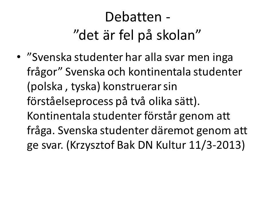 """Debatten - """"det är fel på skolan"""" • """"Svenska studenter har alla svar men inga frågor"""" Svenska och kontinentala studenter (polska, tyska) konstruerar s"""
